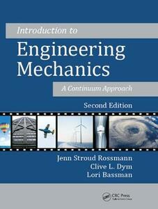 Introduction to Engineering Mechanics: A Continuum Approach, Second Edition - Jenn Stroud Rossmann,Clive L. Dym,Lori Bassman - cover