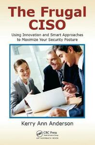 The Frugal CISO: Using Innovation and Smart Approaches to Maximize Your Security Posture - Kerry Ann Anderson - cover