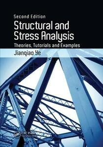 Structural and Stress Analysis: Theories, Tutorials and Examples, Second Edition - Jianqiao Ye - cover