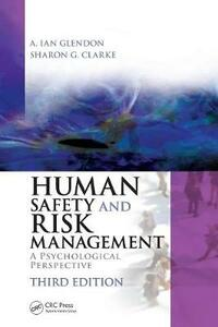 Human Safety and Risk Management: A Psychological Perspective, Third Edition - A. Ian Glendon,Sharon Clarke - cover