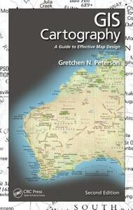 GIS Cartography: A Guide to Effective Map Design, Second Edition - Gretchen N. Peterson - cover