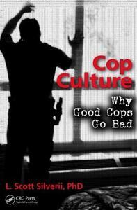 Cop Culture: Why Good Cops Go Bad - L. Scott Silverii - cover