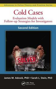 Cold Cases: Evaluation Models with Follow-up Strategies for Investigators, Second Edition - James M. Adcock,Sarah L. Stein - cover