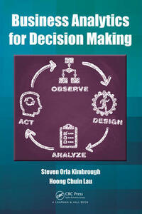 Business Analytics for Decision Making - Steven Orla Kimbrough,Hoong Chuin Lau - cover