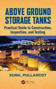 Above Ground Storage Tanks: Practical Guide to Construction, Inspection, and Testing - Sunil Pullarcot - cover