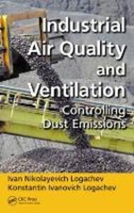 Industrial Air Quality and Ventilation: Controlling Dust Emissions - Ivan Nikolaevich Logachev,Konstantin Ivanovich Logachev - cover