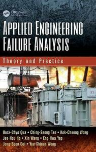 Applied Engineering Failure Analysis: Theory and Practice - Hock-Chye Qua,Ching-Seong Tan,Kok-Cheong Wong - cover
