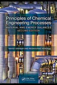 Principles of Chemical Engineering Processes: Material and Energy Balances, Second Edition - Nayef Ghasem,Redhouane Henda - cover