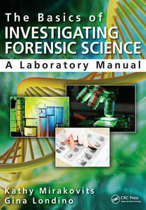 The Basics of Investigating Forensic Science: A Laboratory Manual - Kathy Mirakovits,Gina Londino,Jay A. Siegel - cover