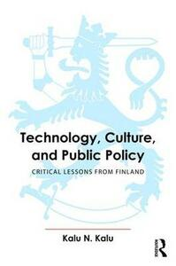 Technology, Culture, and Public Policy: Critical Lessons from Finland - Kalu Ndukwe Kalu - cover