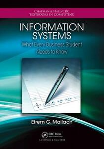Information Systems: What Every Business Student Needs to Know - Efrem G. Mallach - cover