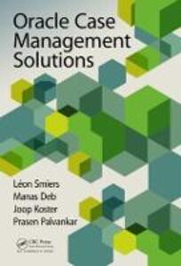 Oracle Case Management Solutions - Leon Smiers,Manas Deb,Joop Koster - cover