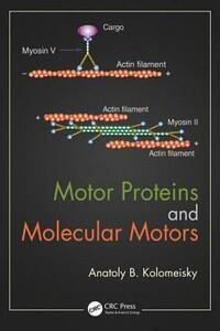 Motor Proteins and Molecular Motors - Anatoly B. Kolomeisky - cover