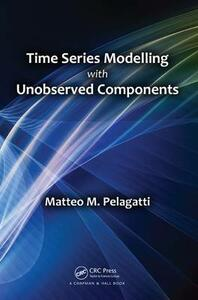 Time Series Modelling with Unobserved Components - Matteo Maria Pelagatti - cover