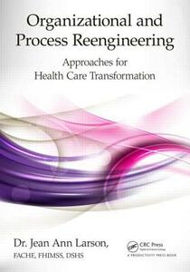 Organizational and Process Reengineering: Approaches for Health Care Transformation - Jean Ann Larson - cover