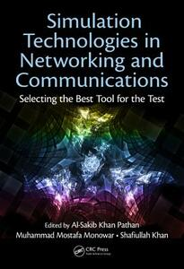 Simulation Technologies in Networking and Communications: Selecting the Best Tool for the Test - cover