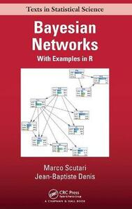 Bayesian Networks: With Examples in R - Marco Scutari,Jean-Baptiste Denis - cover