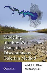 Modeling Shallow Water Flows Using the Discontinuous Galerkin Method - Abdul A. Khan,Wencong Lai - cover