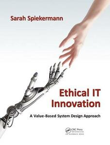 Ethical IT Innovation: A Value-Based System Design Approach - Sarah Spiekermann - cover