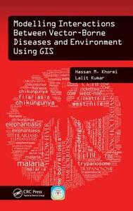 Modelling Interactions Between Vector-Borne Diseases and Environment Using GIS - Hassan M. Khormi,Lalit Kumar - cover