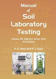 Manual of Soil Laboratory Testing: Volume III: Effective Stress Tests, Third Edition - K. H. Head,Roger Epps - cover