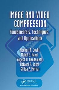 Image and Video Compression: Fundamentals, Techniques, and Applications - Madhuri A. Joshi,Mehul S. Raval,Yogesh H. Dandawate - cover