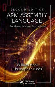 ARM Assembly Language: Fundamentals and Techniques, Second Edition - William Hohl,Christopher Hinds - cover