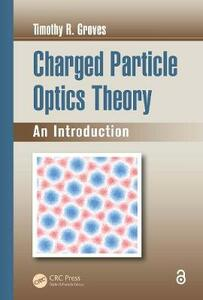 Charged Particle Optics Theory: An Introduction - Timothy R. Groves - cover