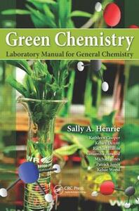 Green Chemistry Laboratory Manual for General Chemistry - Sally A. Henrie - cover