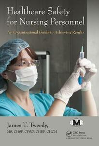 Healthcare Safety for Nursing Personnel: An Organizational Guide to Achieving Results - James T. Tweedy - cover
