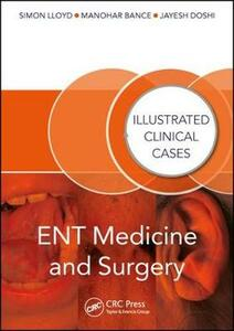 ENT Medicine and Surgery: Illustrated Clinical Cases - Simon Kinglsey Wickham Lloyd,Manohar Bance,Jayesh Doshi - cover