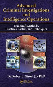 Advanced Criminal Investigations and Intelligence Operations: Tradecraft Methods, Practices, Tactics, and Techniques - Robert J. Girod - cover
