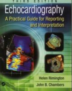 Echocardiography: A Practical Guide for Reporting and Interpretation, Third Edition - Helen Rimington,John Chambers - cover