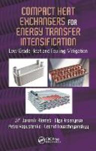 Compact Heat Exchangers for Energy Transfer Intensification: Low Grade Heat and Fouling Mitigation - Jiri Jaromir Klemes,Olga Arsenyeva,Petro Kapustenko - cover