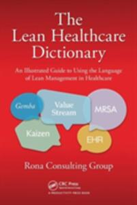 The Lean Healthcare Dictionary: An Illustrated Guide to Using the Language of Lean Management in Healthcare - Rona Consulting Group - cover