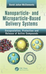 Nanoparticle- and Microparticle-based Delivery Systems: Encapsulation, Protection and Release of Active Compounds - David Julian McClements - cover
