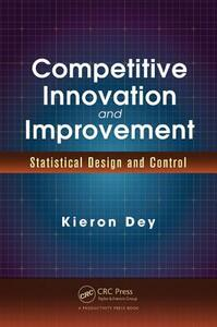 Competitive Innovation and Improvement: Statistical Design and Control - Kieron Dey - cover