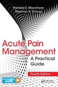 Acute Pain Management: A Practical Guide, Fourth Edition - Pamela E. Macintyre,Stephan A. Schug - cover