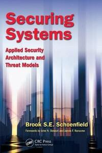 Securing Systems: Applied Security Architecture and Threat Models - Brook S. E. Schoenfield - cover