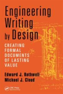Engineering Writing by Design: Creating Formal Documents of Lasting Value - Edward J. Rothwell,Michael J. Cloud - cover