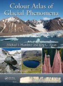 Colour Atlas of Glacial Phenomena - Michael J. Hambrey,Jurg C. Alean - cover