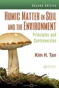 Humic Matter in Soil and the Environment: Principles and Controversies, Second Edition - Kim H. Tan - cover