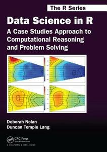 Data Science in R: A Case Studies Approach to Computational Reasoning and Problem Solving - Deborah Nolan,Duncan Temple Lang - cover