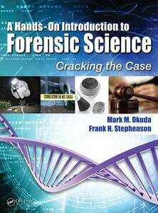 A Hands-On Introduction to Forensic Science: Cracking the Case - Mark Okuda,Frank H. Stephenson, PhD. - cover