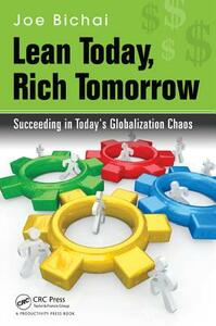 Lean Today, Rich Tomorrow: Succeeding in Today's Globalization Chaos - Joe Bichai - cover