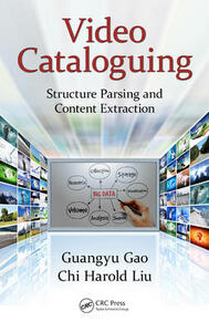 Video Cataloguing: Structure Parsing and Content Extraction - Guangyu Gao,Chi Harold Liu - cover