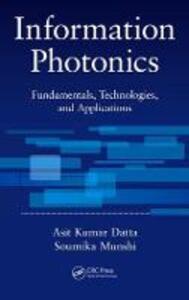 Information Photonics: Fundamentals, Technologies, and Applications - Asit Kumar Datta,Soumika Munshi - cover
