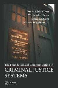 The Foundations of Communication in Criminal Justice Systems - Daniel Adrian Doss,William H. Glover, Jr.,Rebecca A. Goza - cover