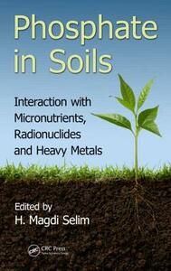 Phosphate in Soils: Interaction with Micronutrients, Radionuclides and Heavy Metals - cover