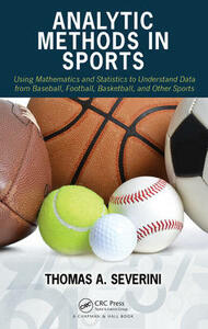 Analytic Methods in Sports: Using Mathematics and Statistics to Understand Data from Baseball, Football, Basketball, and Other Sports - Thomas A. Severini - cover